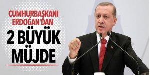 Cumhurbaşkanı Erdoğan'dan 2 büyük müjde