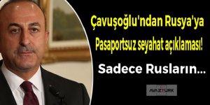 Çavuşoğlu'ndan Rusya'ya pasaportsuz seyahat açıklaması!