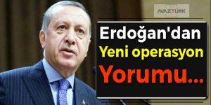 Erdoğan'dan yeni operasyon yorumu!