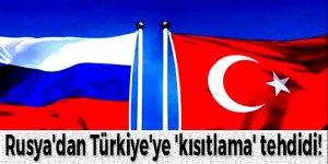 Rusya'dan Türkiye'ye 'kısıtlama' tehdidi!