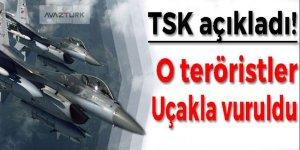 TSK açıkladı! O teröristler uçakla vuruldu