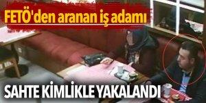 FETÖ'den aranan iş adamı sahte kimlikle İstanbul'da yakalandı