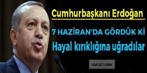 Erdoğan: Hayal kırıklığına uğradılar
