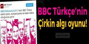 BBC Türkçe'nin çirkin algı oyunu!