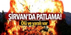 Siirt Şirvan'da patlama! Ölü ve yaralı var
