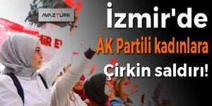 İzmir'de AK Partili kadınlara çirkin saldırı!