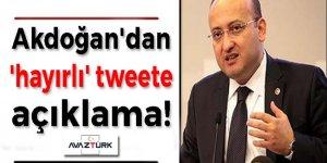 Akdoğan'dan 'hayırlı' tweete açıklama!