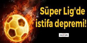 Süper Lig'de istifa depremi!