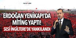Erdoğan Yenikapı'da miting yaptı! Sesi İngiltere'de yankılandı