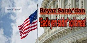 """Beyaz Saray'dan """"Esed'e yeni saldırı"""" açıklaması!"""