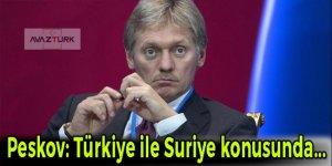 Peskov: Türkiye ile Suriye konusunda...