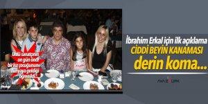 İbrahim Erkal için ilk açıklama: Ciddi beyin kanaması, derin koma...