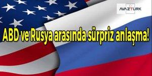 ABD ve Rusya arasında sürpriz anlaşma!
