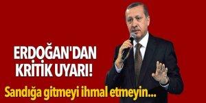Erdoğan'dan kritik uyarı! Sandığa gitmeyi ihmal etmeyin...