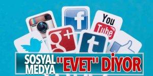 Sosyal medya 'Evet' diyor