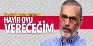 Davutoğlu'nun danışmanı: Hayır oyu vereceğim