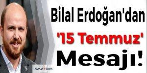 Bilal Erdoğan'dan '15 Temmuz' mesajı!