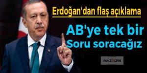 Erdoğan'dan: AB'ye tek bir soru soracağız!