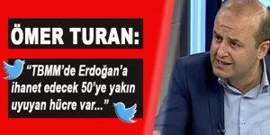 Ömer Turan: Erdoğan'a ihanet edecek 50'ye yakın uyuyan hücre var