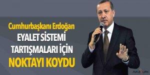 Cumhurbaşkanı Erdoğan Eyalet sistemi tartışmalarına noktayı koydu