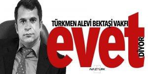 Türkmen Alevi Bektaşi Vakfı 'Evet' diyor
