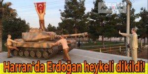 Harran'da dikilen Erdoğan heykeli gündem oldu!