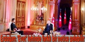 Erdoğan: 'Evet' lehinde farklı bir netice gelebilir