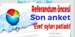 Referandum öncesi son anket: 'Evet' oyları patladı!