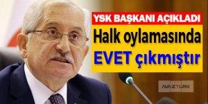 YSK Başkanı: Halk oylamasında evet çıkmıştır