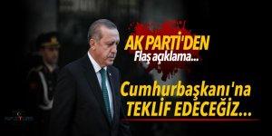AK Parti'den flaş açıklama: Cumhurbaşkanı'na teklif edeceğiz...