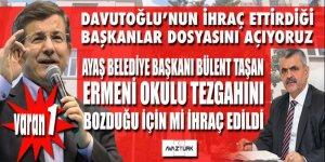 Davutoğlu'nun ihraç ettirdiği Başkanlar! Ayaş Belediye Başkanı Taşan'ın başını Ermeni Okulu mu yedi?