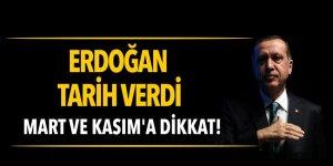 Cumhurbaşkanı Erdoğan: Mart ve Kasım'a dikkat!