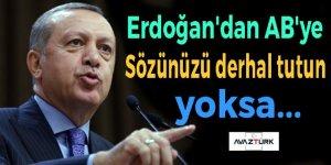 Erdoğan'dan AB'ye: Sözünüzü derhal tutun yoksa...