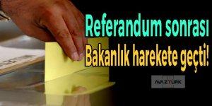 Referandum sonrası Bakanlık harekete geçti!