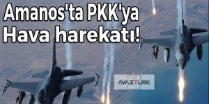 Amanos'ta PKK'ya yönelik hava harekatı!