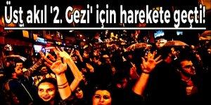 Üst akıl '2. Gezi' için harekete geçti!