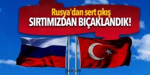 Rusya'dan Türkiye'ye: Sırtımızdan bıçaklandık!