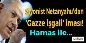 Siyonist Netanyahu'dan 'Gazze işgali' iması!