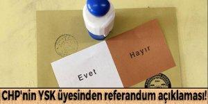 CHP'nin YSK üyesinden referandum açıklaması!