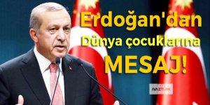 Erdoğan'dan dünya çocuklarına mesaj!