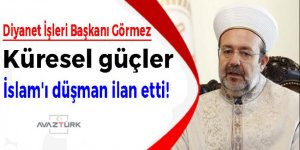 Görmez: Küresel güçler İslam'ı düşman ilan etti!