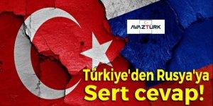 Türkiye'den Rusya'ya sert cevap!