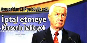 Avrupa'dan CHP'ye büyük şok! Kimsenin hakkı yok