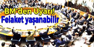 BM'den şok uyarı! 'felaket yaşanabilir'