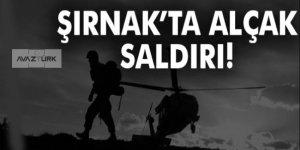Şırnak'ta çatışma: 1 şehit, 1 yaralı!