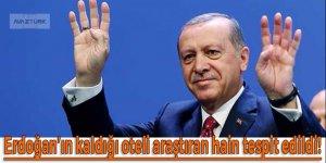 Erdoğan'ın kaldığı oteli araştıran hain tespit edildi!