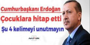 Cumhurbaşkanı Erdoğan çocuklara hitap etti!
