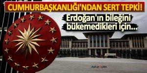 Cumhurbaşkanlığı'ndan sert tepki! Erdoğan'ın bileğini bükemedikleri için...
