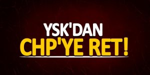 YSK'dan CHP'ye ret!