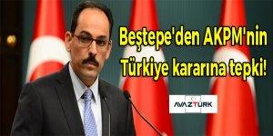 Beştepe'den AKPM'nin Türkiye kararına tepki!
